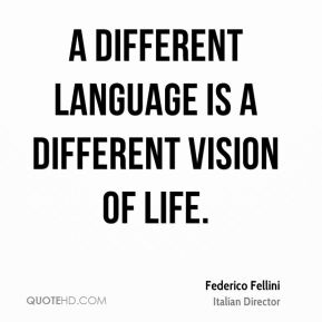 A different language is a different vision of life.