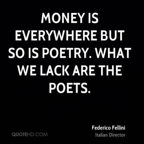 Money is everywhere but so is poetry. What we lack are the poets.