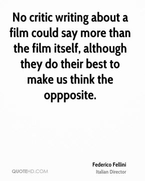 No critic writing about a film could say more than the film itself, although they do their best to make us think the oppposite.