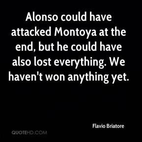 Alonso could have attacked Montoya at the end, but he could have also lost everything. We haven't won anything yet.