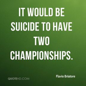 It would be suicide to have two championships.