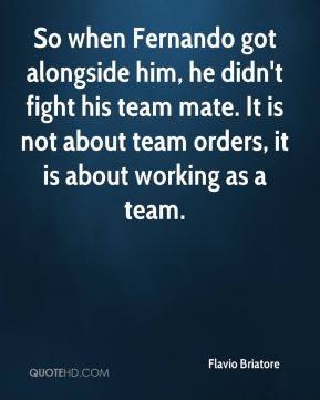 So when Fernando got alongside him, he didn't fight his team mate. It is not about team orders, it is about working as a team.