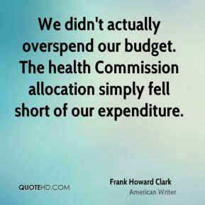 We didn't actually overspend our budget. The health Commission allocation simply fell short of our expenditure.