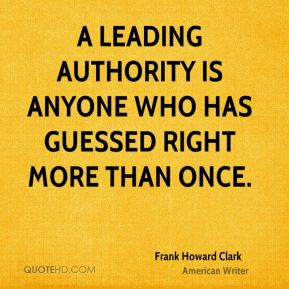 A leading authority is anyone who has guessed right more than once.