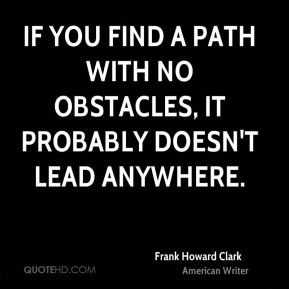 If you find a path with no obstacles, it probably doesn't lead anywhere.