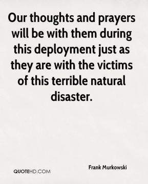 Frank Murkowski - Our thoughts and prayers will be with them during this deployment just as they are with the victims of this terrible natural disaster.