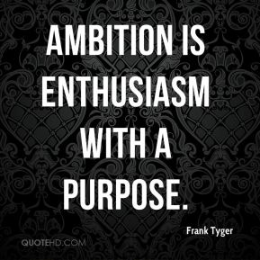 Ambition is enthusiasm with a purpose.