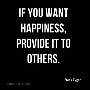 If you want happiness, provide it to others.