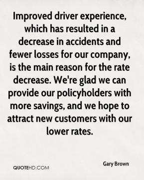 Improved driver experience, which has resulted in a decrease in accidents and fewer losses for our company, is the main reason for the rate decrease. We're glad we can provide our policyholders with more savings, and we hope to attract new customers with our lower rates.