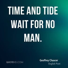 Time and tide wait for no man.