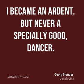 I became an ardent, but never a specially good, dancer.