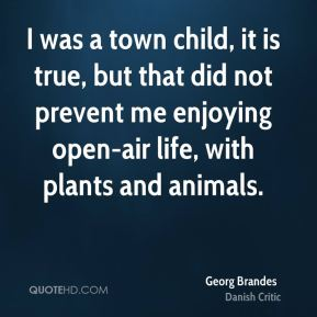I was a town child, it is true, but that did not prevent me enjoying open-air life, with plants and animals.
