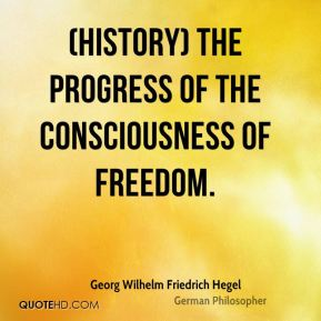 (History) The progress of the consciousness of freedom.