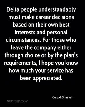 Gerald Grinstein - Delta people understandably must make career decisions based on their own best interests and personal circumstances. For those who leave the company either through choice or by the plan's requirements, I hope you know how much your service has been appreciated.