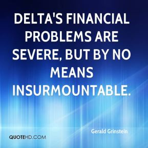 Gerald Grinstein - Delta's financial problems are severe, but by no means insurmountable.