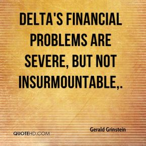 Gerald Grinstein - Delta's financial problems are severe, but not insurmountable.
