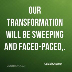 Gerald Grinstein - Our transformation will be sweeping and faced-paced.