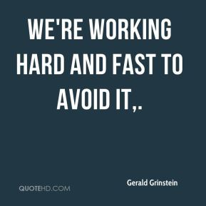 Gerald Grinstein - We're working hard and fast to avoid it.