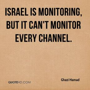 Ghazi Hamad - Israel is monitoring, but it can't monitor every channel.