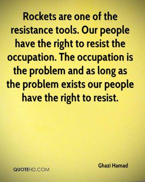 Ghazi Hamad - Rockets are one of the resistance tools. Our people have the right to resist the occupation. The occupation is the problem and as long as the problem exists our people have the right to resist.
