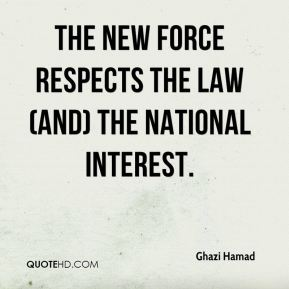 Ghazi Hamad - The new force respects the law (and) the national interest.
