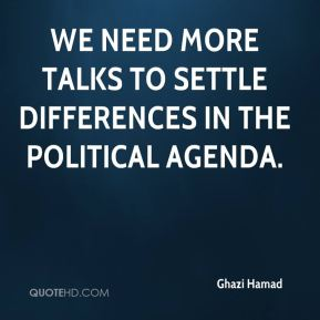 Ghazi Hamad - We need more talks to settle differences in the political agenda.