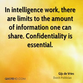In intelligence work, there are limits to the amount of information one can share. Confidentiality is essential.