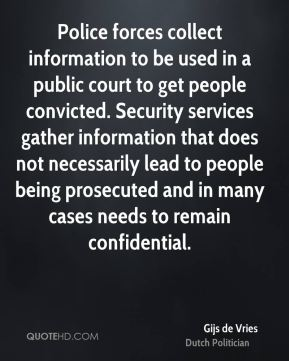 Police forces collect information to be used in a public court to get people convicted. Security services gather information that does not necessarily lead to people being prosecuted and in many cases needs to remain confidential.