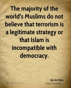 Gijs de Vries - The majority of the world's Muslims do not believe that terrorism is a legitimate strategy or that Islam is incompatible with democracy.