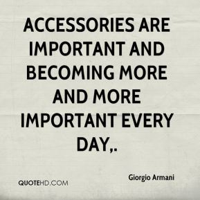 Accessories are important and becoming more and more important every day.