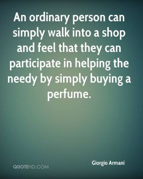An ordinary person can simply walk into a shop and feel that they can participate in helping the needy by simply buying a perfume.