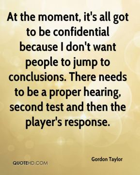 At the moment, it's all got to be confidential because I don't want people to jump to conclusions. There needs to be a proper hearing, second test and then the player's response.