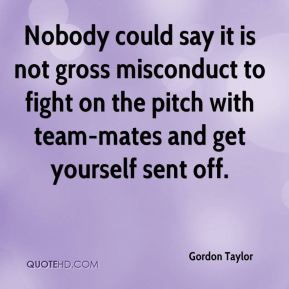 Gordon Taylor - Nobody could say it is not gross misconduct to fight on the pitch with team-mates and get yourself sent off.