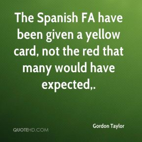 Gordon Taylor - The Spanish FA have been given a yellow card, not the red that many would have expected.