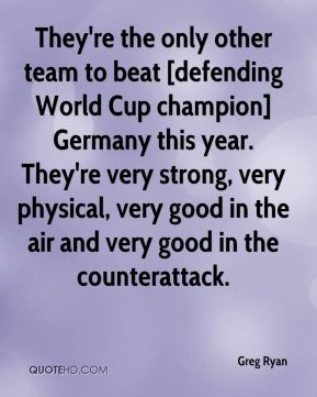 Greg Ryan - They're the only other team to beat [defending World Cup champion] Germany this year. They're very strong, very physical, very good in the air and very good in the counterattack.