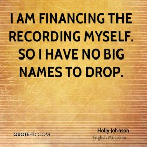 I am financing the recording myself. So I have no big names to drop.
