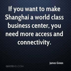 James Green - If you want to make Shanghai a world class business center, you need more access and connectivity.
