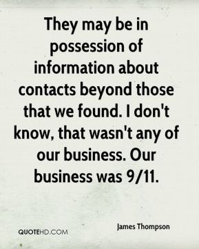 James Thompson - They may be in possession of information about contacts beyond those that we found. I don't know, that wasn't any of our business. Our business was 9/11.