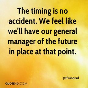 Jeff Moorad  - The timing is no accident. We feel like we'll have our general manager of the future in place at that point.