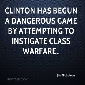 Jim Nicholson  - Clinton has begun a dangerous game by attempting to instigate class warfare.