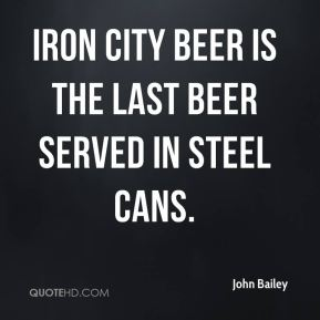 Iron City beer is the last beer served in steel cans.