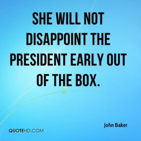 She will not disappoint the president early out of the box.