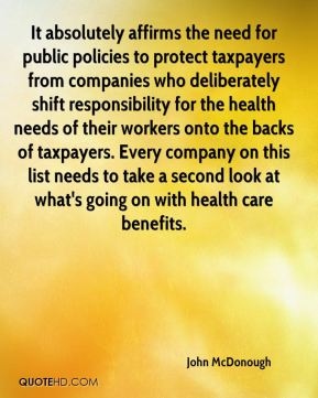 John McDonough  - It absolutely affirms the need for public policies to protect taxpayers from companies who deliberately shift responsibility for the health needs of their workers onto the backs of taxpayers. Every company on this list needs to take a second look at what's going on with health care benefits.