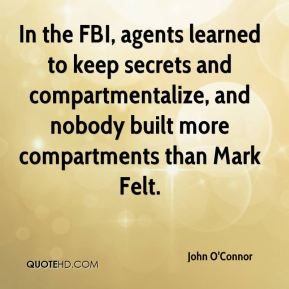 John O'Connor  - In the FBI, agents learned to keep secrets and compartmentalize, and nobody built more compartments than Mark Felt.