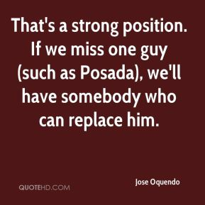 That's a strong position. If we miss one guy (such as Posada), we'll have somebody who can replace him.