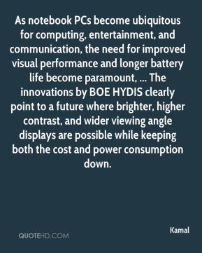 Kamal  - As notebook PCs become ubiquitous for computing, entertainment, and communication, the need for improved visual performance and longer battery life become paramount, ... The innovations by BOE HYDIS clearly point to a future where brighter, higher contrast, and wider viewing angle displays are possible while keeping both the cost and power consumption down.