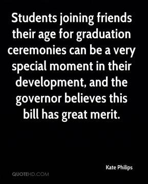 Students joining friends their age for graduation ceremonies can be a very special moment in their development, and the governor believes this bill has great merit.