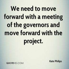We need to move forward with a meeting of the governors and move forward with the project.