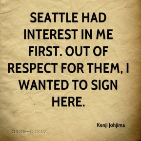 Kenji Johjima  - Seattle had interest in me first. Out of respect for them, I wanted to sign here.