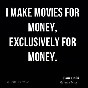 I make movies for money, exclusively for money.